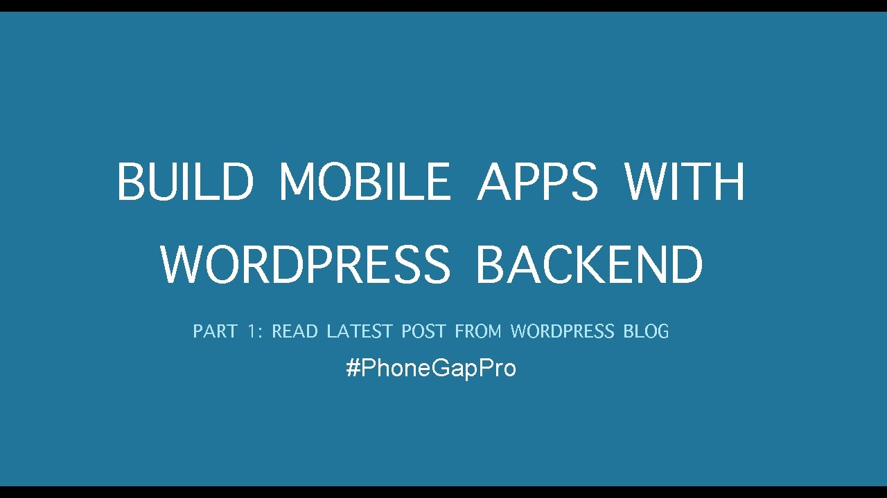 Build Android & iOS Apps with WordPress Backend using PhoneGap (Cordova) – Part 1