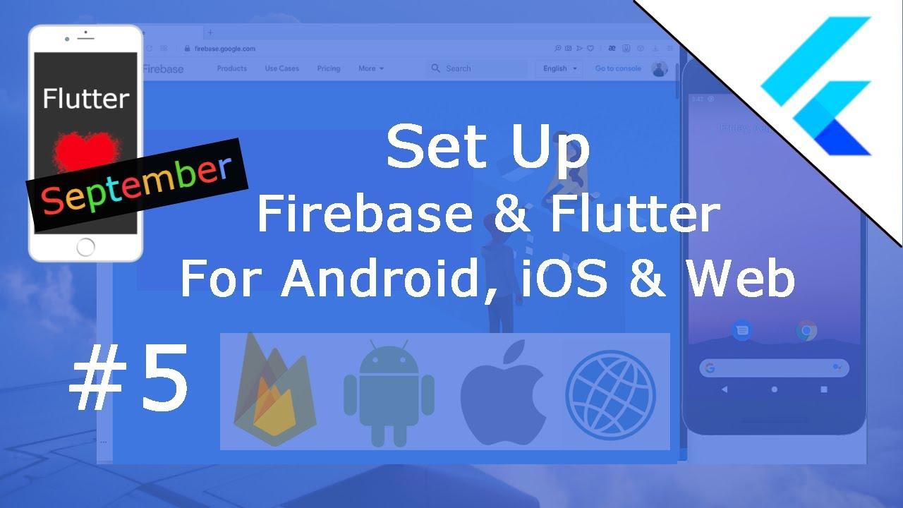 Flutter Tutorial – Set Up Firebase & Flutter For Android, iOS & Web