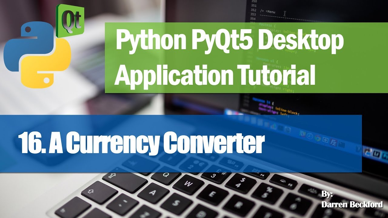 16. A Currency Converter GUI Program- Python PyQt5 Desktop Application Development Tutorial