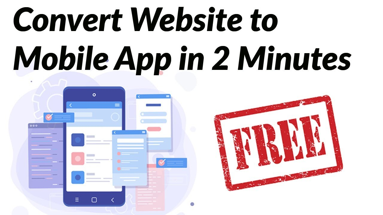Convert your WEBSITE to MOBILE APP for FREE – No technical knowledge require