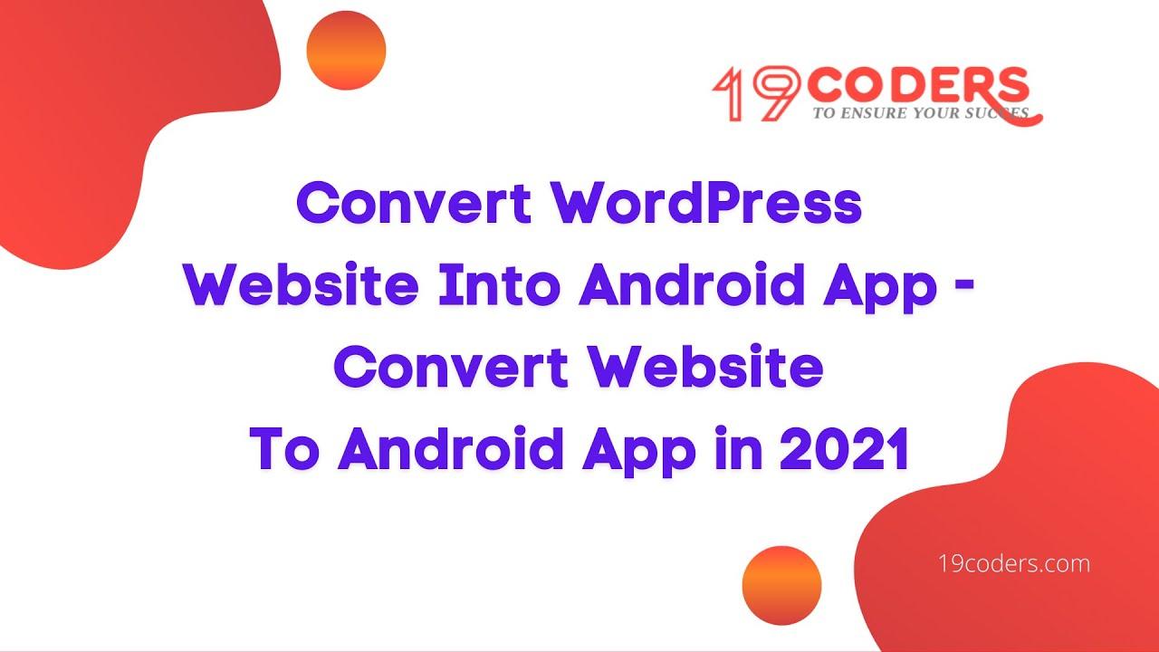 Convert WordPress Website Into Android App – Convert Website To Android App in 2021