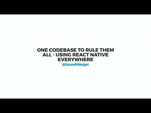 One Codebase to Rule Them All – Using React Native Everywhere – Jesse Weigel