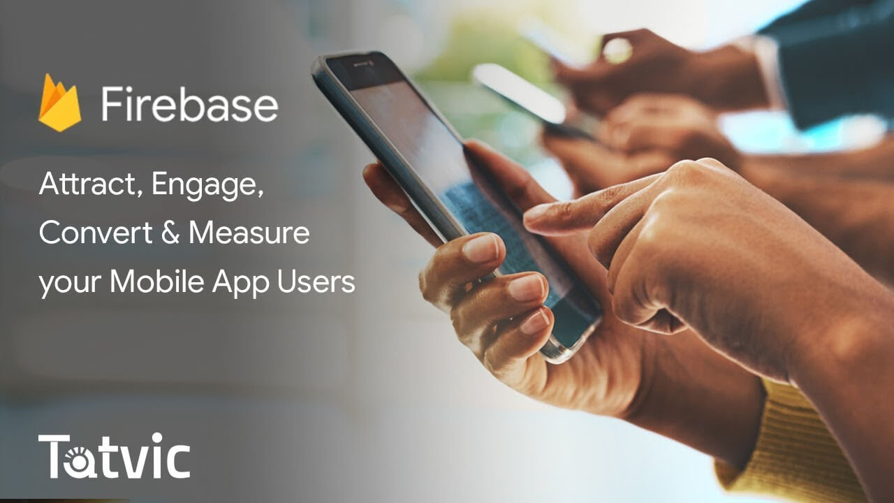 Firebase Analytics – Best practices to Attract, Engage, Convert & Measure your App Users