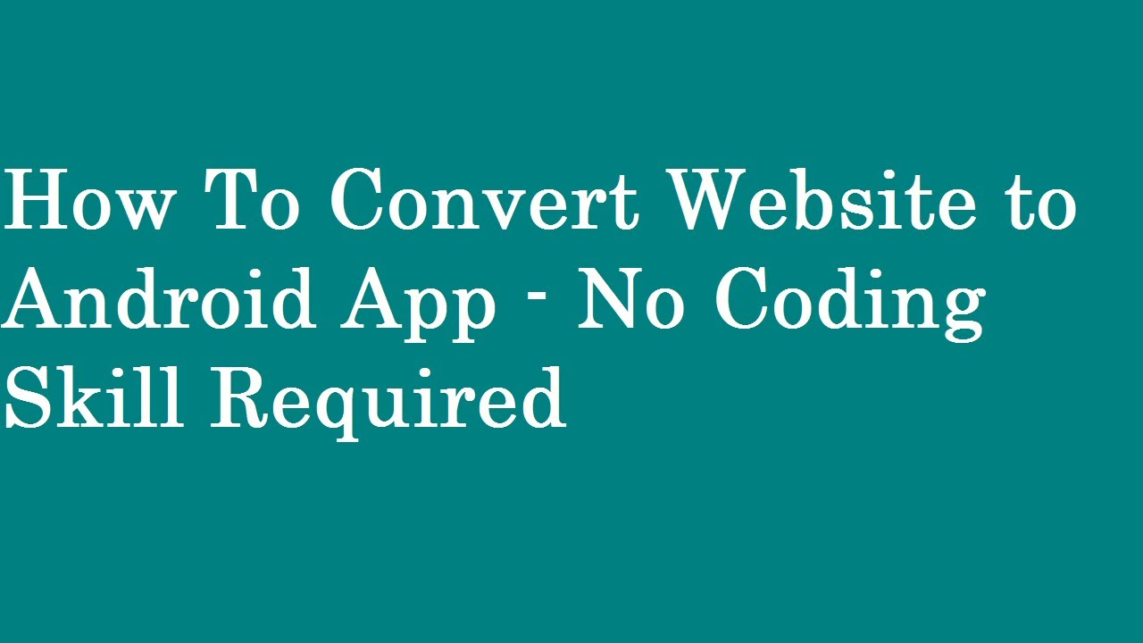How To Convert Website to Android App – No Coding Skill Required – With Admob