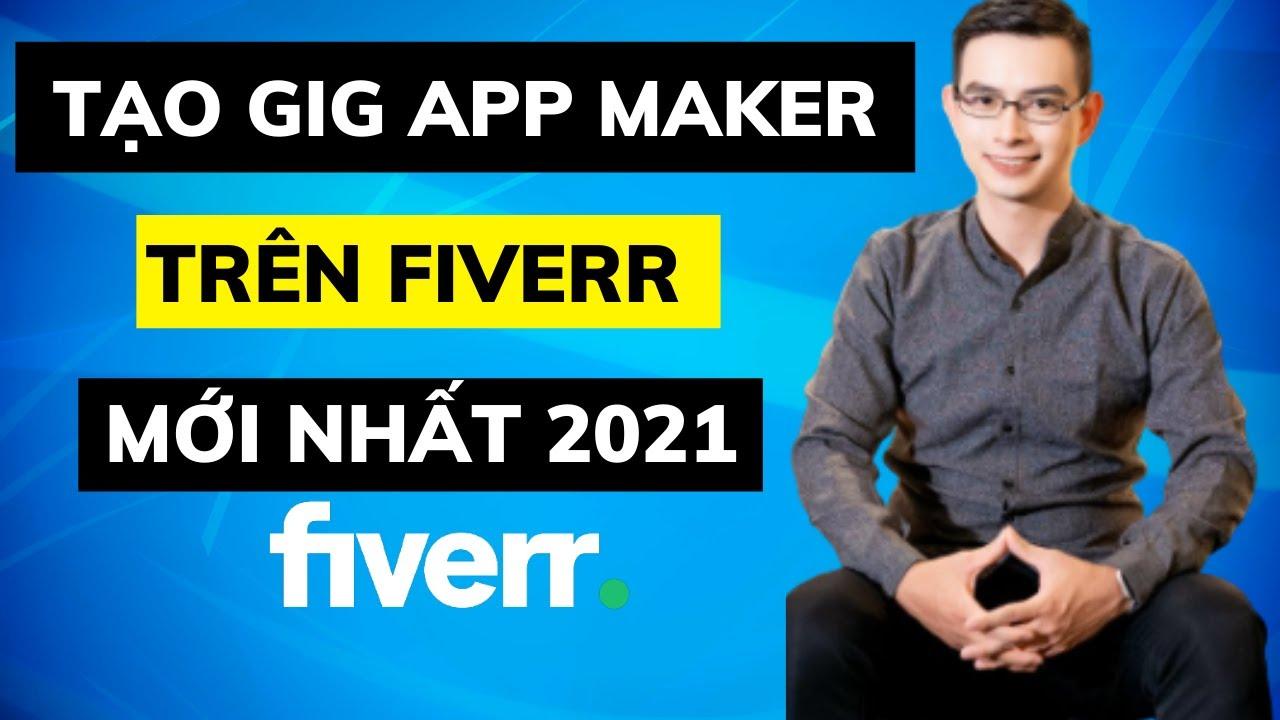 Hướng dẫn cách kiếm tiền trên Fiverr từ A-Z mới nhất 2021 | Cách tạo gig App Maker trên Fiverr