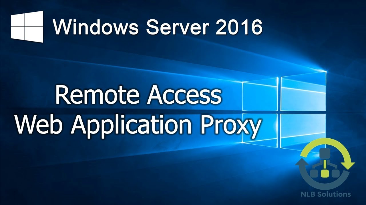 5.2 Implementing Web Application Proxy in Windows Server 2016 (Step by Step guide)